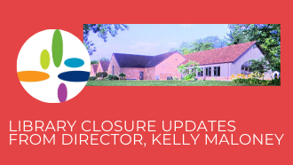 Library Closure Updates from Director, Kelly Maloney