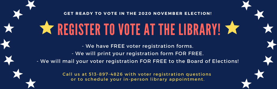 Register to Vote at the Library. We offer free voter registration services. Call 513-897-4826 for more information.